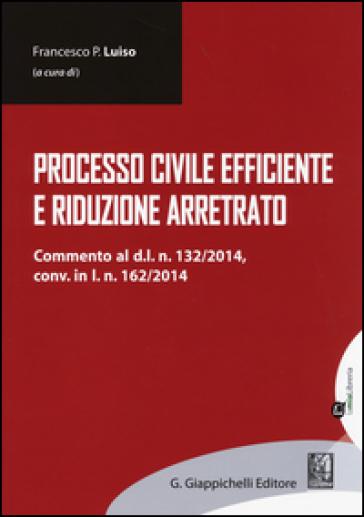 Processo civile efficiente e riduzione arretrato - F. P. Luiso | Rochesterscifianimecon.com
