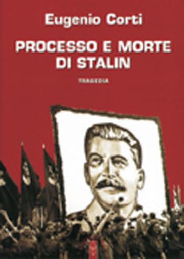 Processo e morte di Stalin - Eugenio Corti |