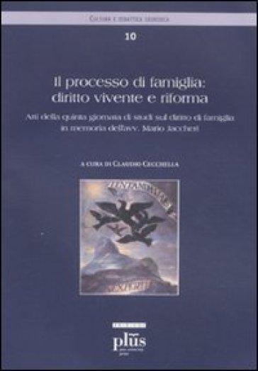 Processo di famiglia: diritto vivente e riforma. Atti della quinta giornata di studi sul diritto di famiglia in memoria dell'avv. Mario Jaccheri (Il)