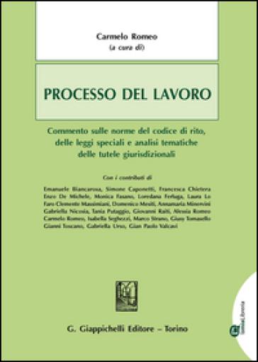 Processo del lavoro. Commento sulle norme del codice di rito, delle leggi speciali e analisi tematiche delle tutele giurisdizionali. Con aggiornamento online - C. Romeo |