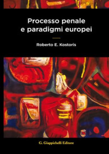 Processo penale e paradigmi europei - Roberto E. Kostoris   Rochesterscifianimecon.com