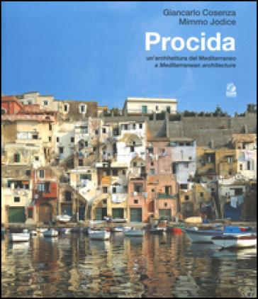 Procida. Un'architettura del Mediterraneo. Ediz. italiana e inglese - Giancarlo Cosenza | Rochesterscifianimecon.com