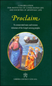 Proclaim. To consecrated men and women witness of the Gospel among peoples