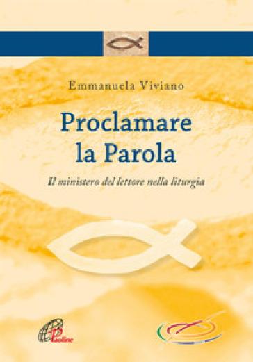 Proclamare la parola. Il ministero del lettore nella liturgia - Emmanuela Viviano | Thecosgala.com