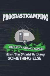 Procrasticamping the Art of Going Camping When You Should Be Doing Something Els