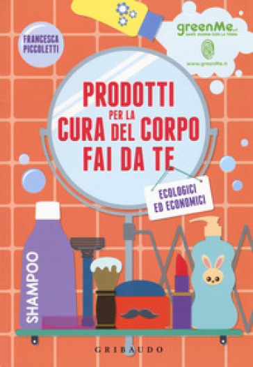Prodotti cura del corpo fai da te ecologici ed economici - Francesca Piccoletti pdf epub