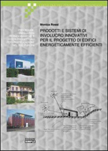 Prodotti e sistemi di involucro innovativi per il progetto di edifici energicamente efficienti - Monica Rossi |