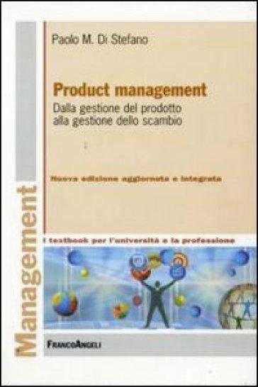 Product management. Dalla gestione del prodotto alla gestione dello scambio - Paolo Maria Di Stefano |