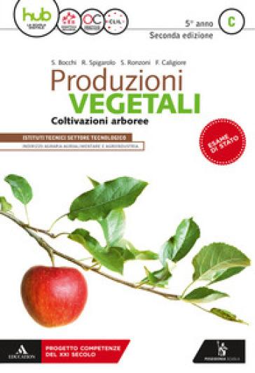 Produzioni vegetali. Per la 5ª classe degli Ist. tecnici. Con ebook. Con espansione online. C: Coltivazioni arboree - Stefano Bocchi |