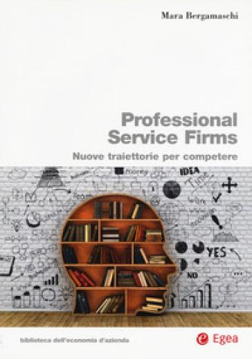 Professional service firms. Nuove traiettorie per competere - Mara Bergamaschi pdf epub