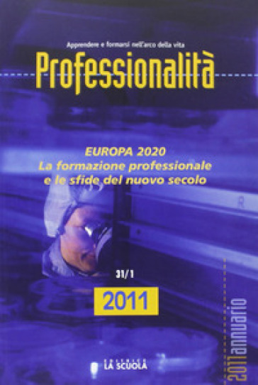 Professionalità. Annuario 2011. Europa 2020. La formazione professionale e le sfide del nuovo secolo - M. Colasanto |