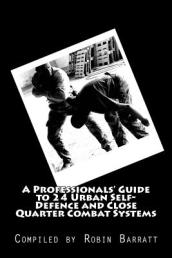 A Professionals  Guide to 24 Urban Self-Defence and Close Quarter Combat Systems