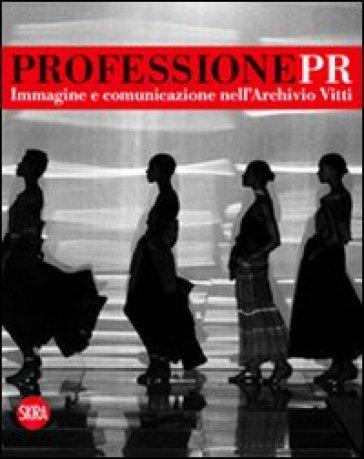 Professione Pr. Immagine e comunicazione nell'archivio di Vitti - E. Puccinelli | Rochesterscifianimecon.com