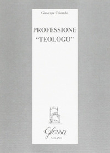 Professione «Teologo» - Giuseppe Colombo |