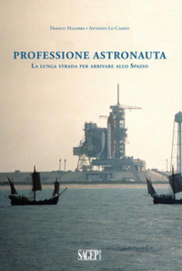 Professione astronauta. La lunga strada per arrivare allo Spazio - Franco Malerba | Thecosgala.com