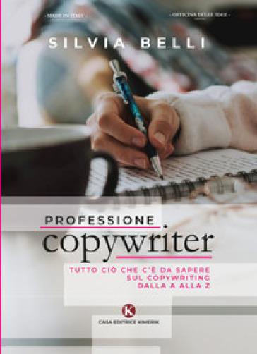 Professione copywriter. Tutto ciò che c'è da sapere sul copywriting dalla A alla Z - Silvia Belli   Thecosgala.com