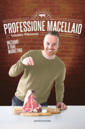 Professione macellaio. Iniziamo a fare marketing - Walter Pierucci |