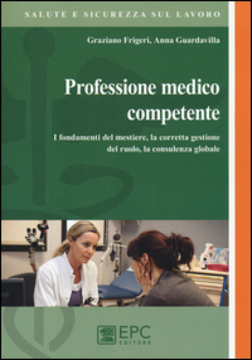 Professione medico competente. I fondamenti del mestiere, la corretta gestione del ruolo, la consulenza globale - Graziano Frigeri | Rochesterscifianimecon.com