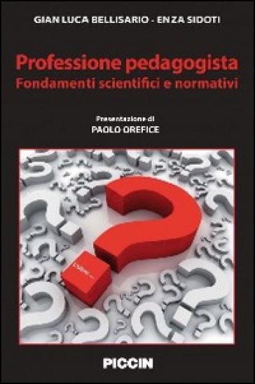 Professione pedagogista. Fondamenti scientifici e normativi - Gianluca Bellisario  
