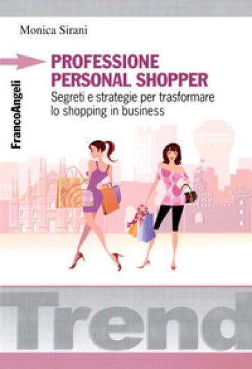 Professione personal shopper. Segreti e strategie per trasformare lo shopping in business