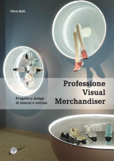 Professione visual merchandiser. Progetto e design di interni e vetrine - Silvia Belli pdf epub