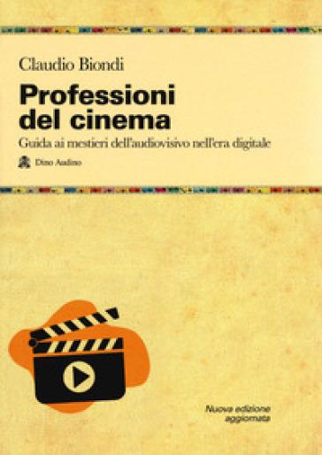 Professioni del cinema. Guida ai mestieri dell'adudiovisivo nell'era digitale - Claudio Biondi   Thecosgala.com