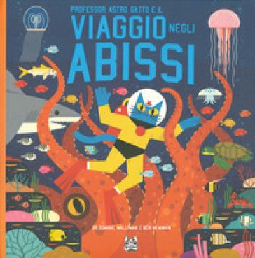 Professor Astro Gatto e il viaggio negli abissi - Dominic Walliman |