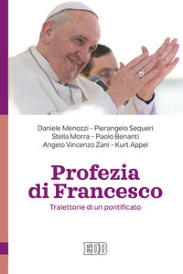 Profezia di Francesco. Traiettorie di un pontificato