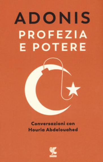 Profezia e potere. Conversazioni con Houria Abdelouahed - Adonis   Ericsfund.org
