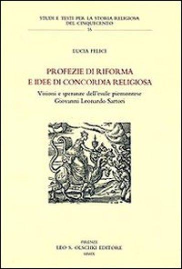 Profezie di riforma e idee di concordia religiosa. Visioni e speranze dell'esule piemontese Giovanni Leonardo Sartori - Lucia Felici |