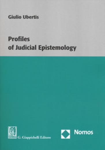 Profiles of judicial epistemology - Giulio Ubertis |