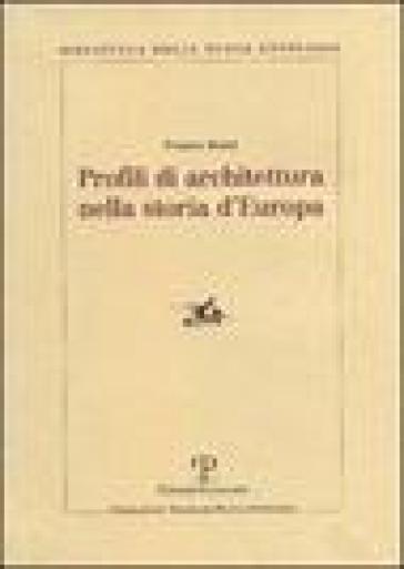 Profili di architettura nella storia d'Europa - Franco Borsi |