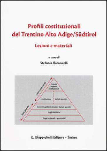 Profili costituzionali del Trentino Alto Adige/Sudtirol. Lezioni e materiali. Ediz. italiana, inglese e tedesca - S. Baroncelli   Thecosgala.com