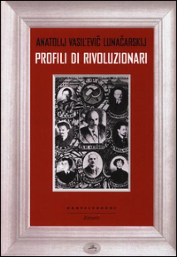 Profili di rivoluzionari - Anatolij Vasil evic Lunaciarskij |
