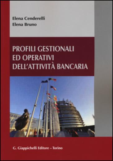 Profili gestionali ed operativi dell'attività bancaria - Elena Cenderelli | Rochesterscifianimecon.com