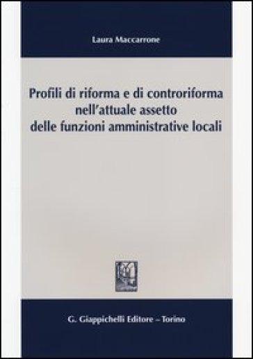 Profili di riforma e di controriforma nell'attuale assetto delle funzioni amministrative locali - Laura Maccarrone |