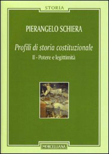 Profili di storia costituzionale. 2.Potere e legittimità - Pierangelo Schiera  