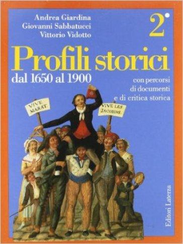Profili storici. Con persorsi di documenti e di critica storica. 2: Dal 1650 al 1900 - Andrea Giardina |