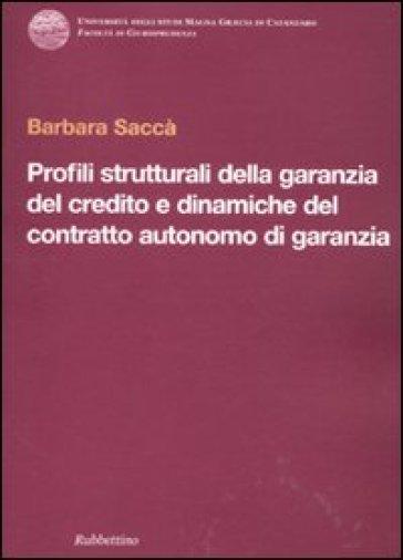 Profili strutturali della garanzia del credito e dinamiche del contratto autonomo di garanzia - Barbara Saccà | Rochesterscifianimecon.com
