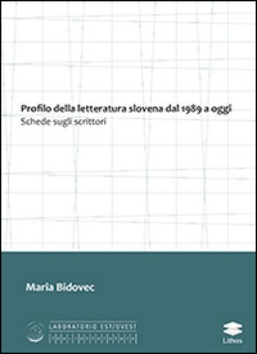 Profilo della letteratura slovena dal 1989 a oggi. Schede sugli scrittori - Maria Bidovec |