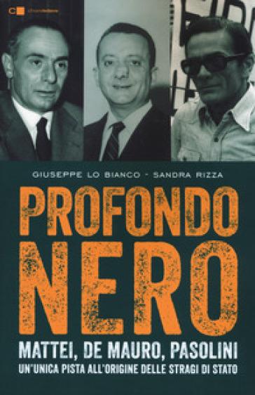 Profondo nero. Mattei, De Mauro, Pasolini. Un'unica pista all'origine delle stragi di Stato - Giuseppe Lo Bianco |