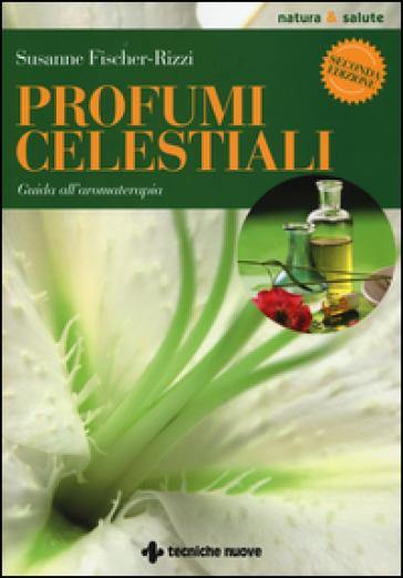Profumi celestiali. Guida all'aromaterapia - Susanne Fischer-Rizzi |