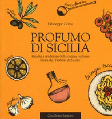 Profumo di Sicilia. Ricette e tradizioni della cucina siciliana tratte da «Profumi di Sicilia» - Giuseppe Coria pdf epub