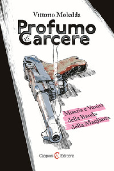 Profumo di carcere. Miseria e vanità della Banda della Magliana - Vittorio Moledda  
