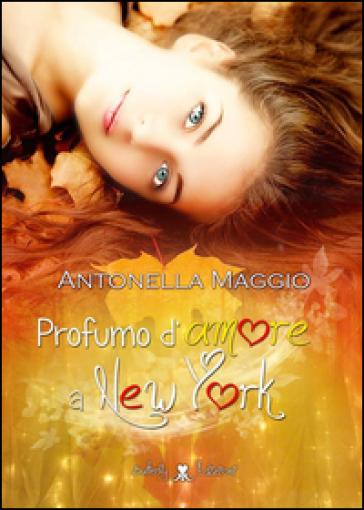 Profumo d'amore a New York - Antonella Maggio |