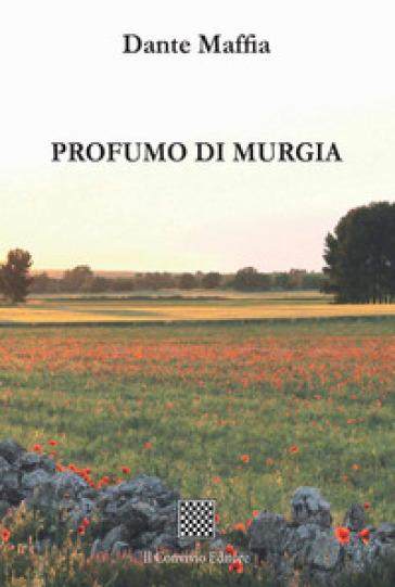 Profumo di Murgia - Dante Maffia |
