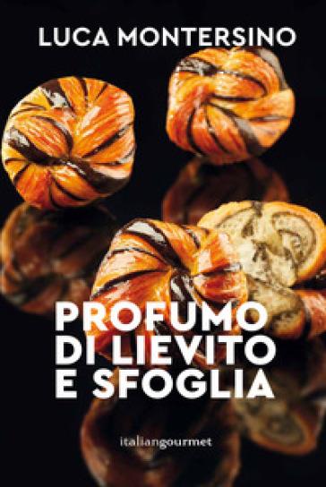 Profumo di lievito e sfoglia - Luca Montersino | Jonathanterrington.com