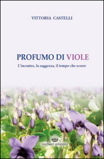 Profumo di viole - Vittoria Castelli | Ericsfund.org