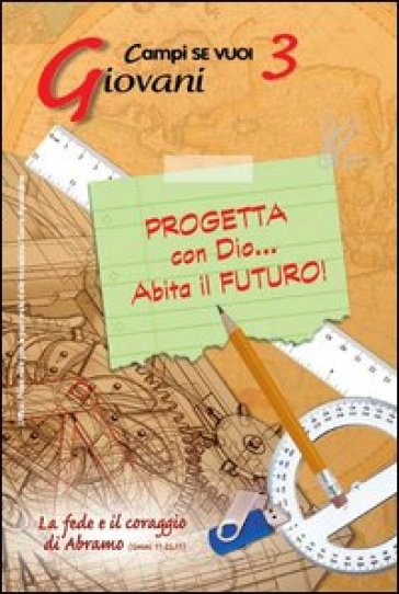 Progetta con dio... Abita il futuro!. 3.Giovani e la fede e il coraggio di Abramo - Walter Lobina |