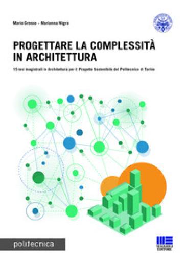 Progettare la complessità in architettura. Ediz. italiana e inglese - Mario Grosso |